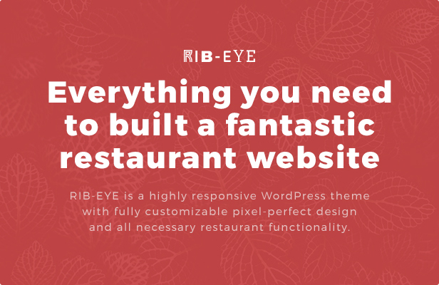 Everything you need to build a fantastic restaurant website. RIB-EYE is a highly responsive WordPress theme with fully customizable pixel-perfect design and all necessary restaurant functionality.