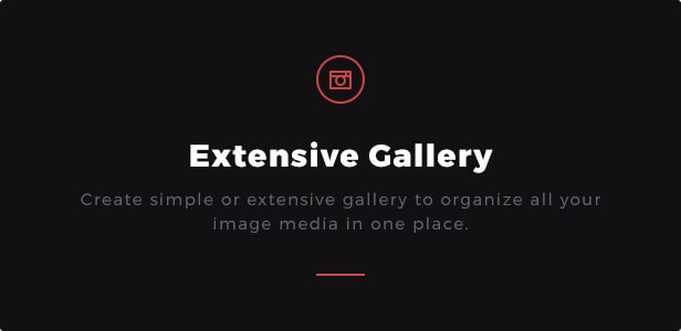 Extensive Gallery: Create simple or extensive gallery to organize all your image media in one place.