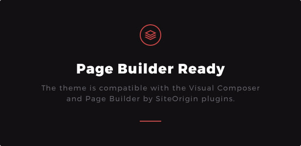 Page Builder Ready: The theme is compatible with the Visual Composer and Page Builder by SiteOrigin plugins.