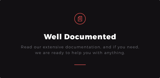 Well Documented: Read our extensive documentation and if you need, we are ready to help you with anything.